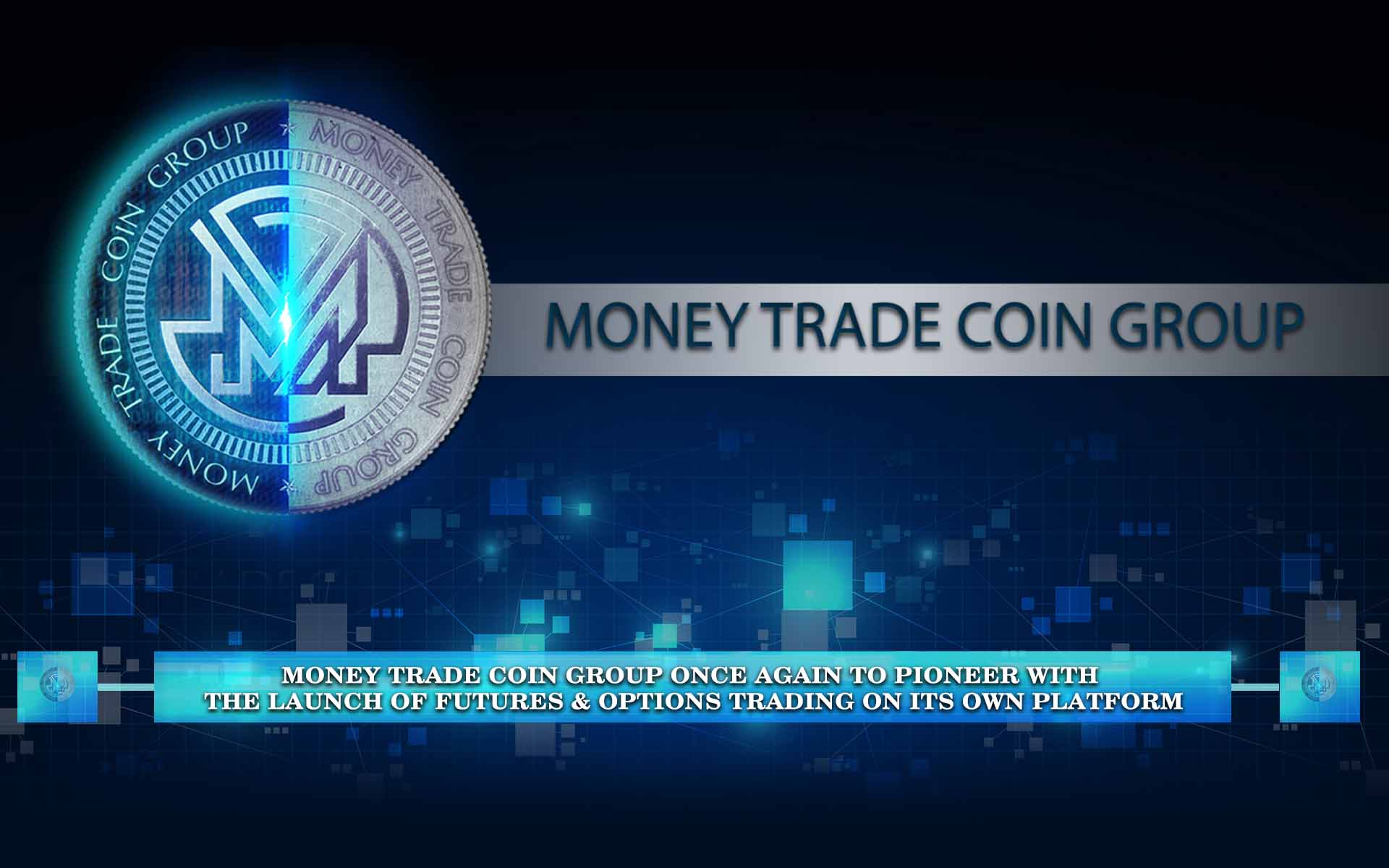 Money Trade Coin Group Once Again to Pioneer with the Launch of Futures & Options Trading on its own Platform