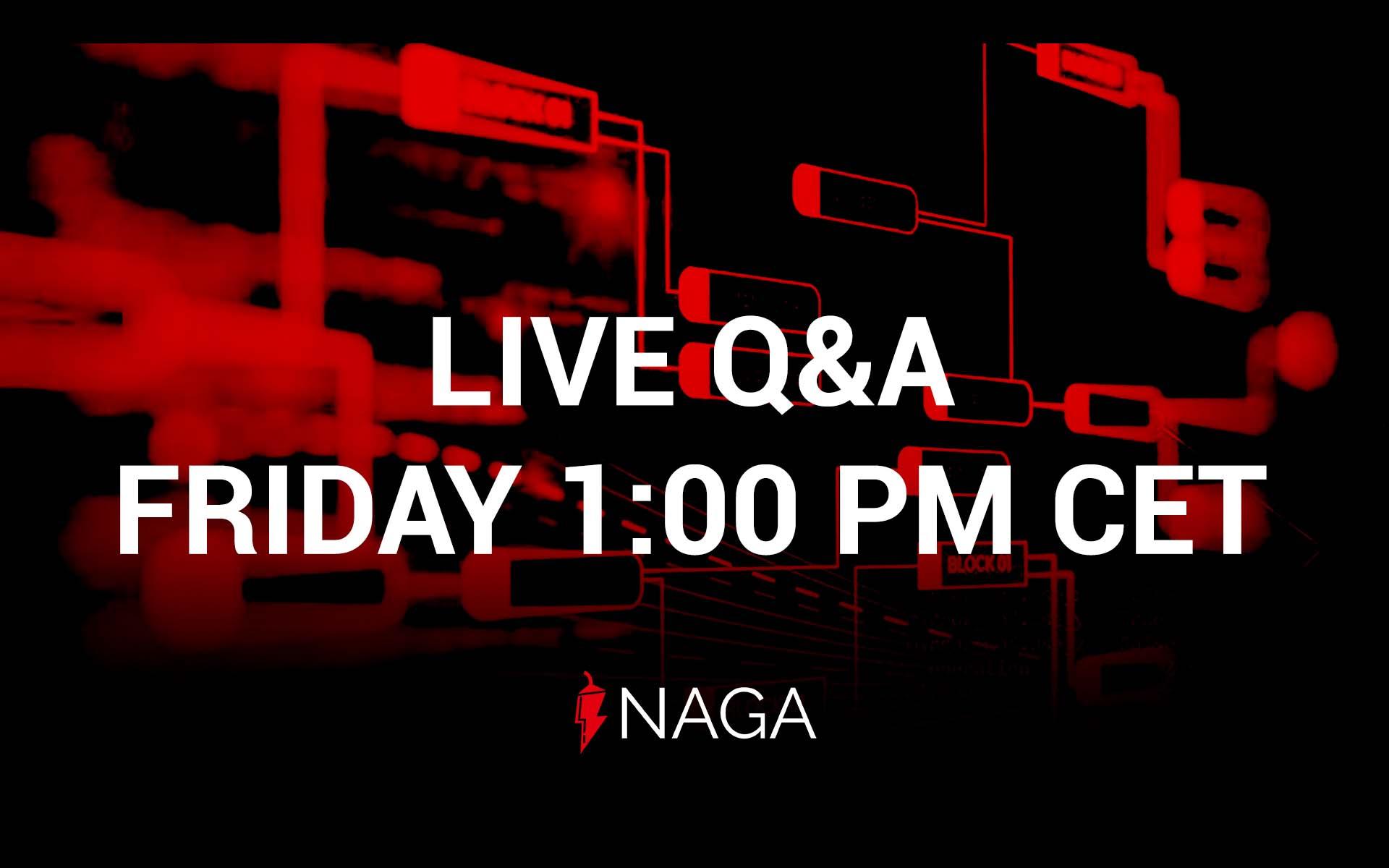NAGA Q&A Live Event - Friday 1:00 PM CET