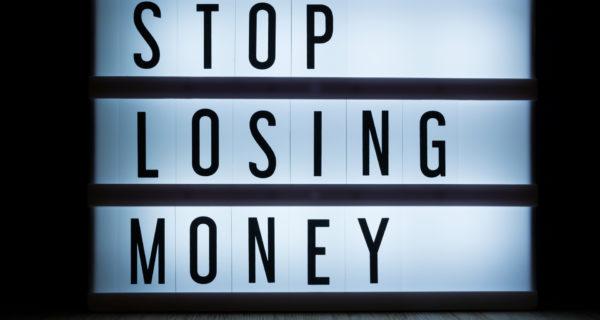 stop losing money