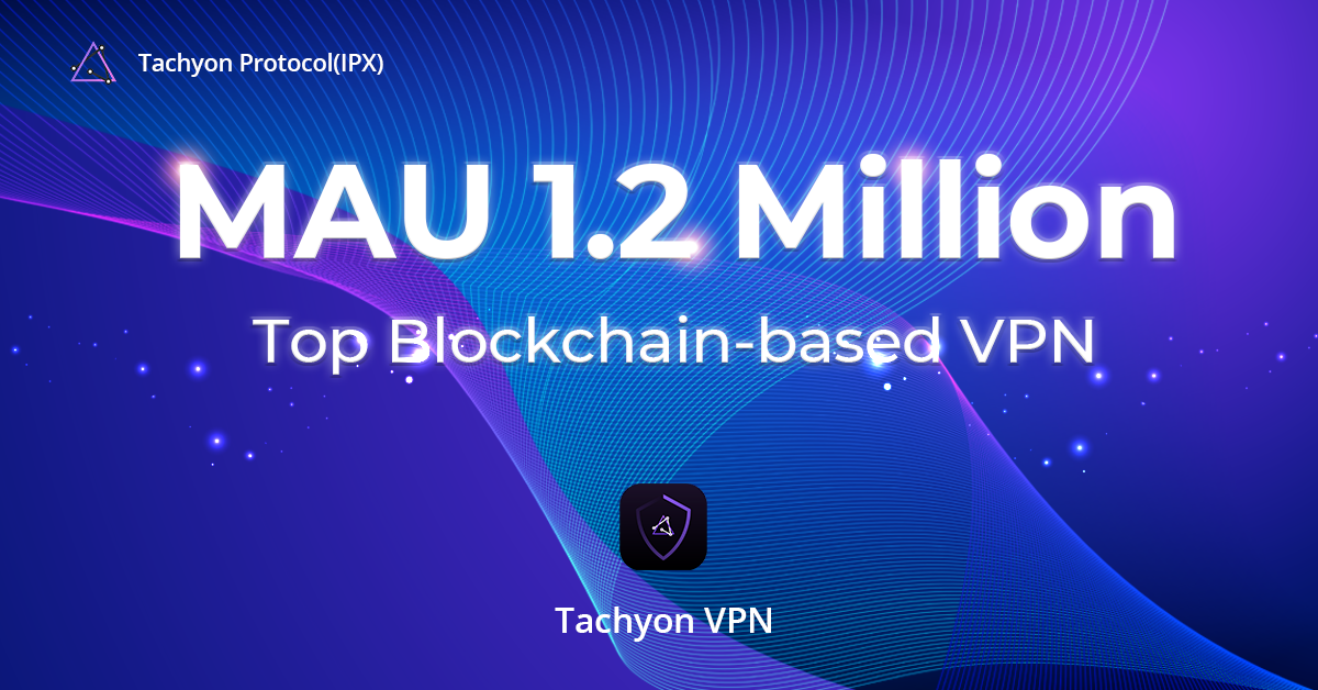 Tachyon VPN Crosses 1,200,000 Monthly Active Users