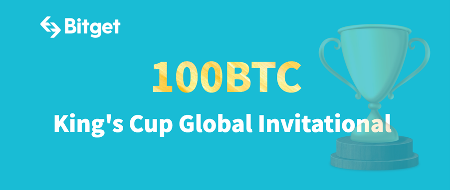 Bitget to Launch King's Cup Global Invitational with a Prize Pool of up to 100 BTC