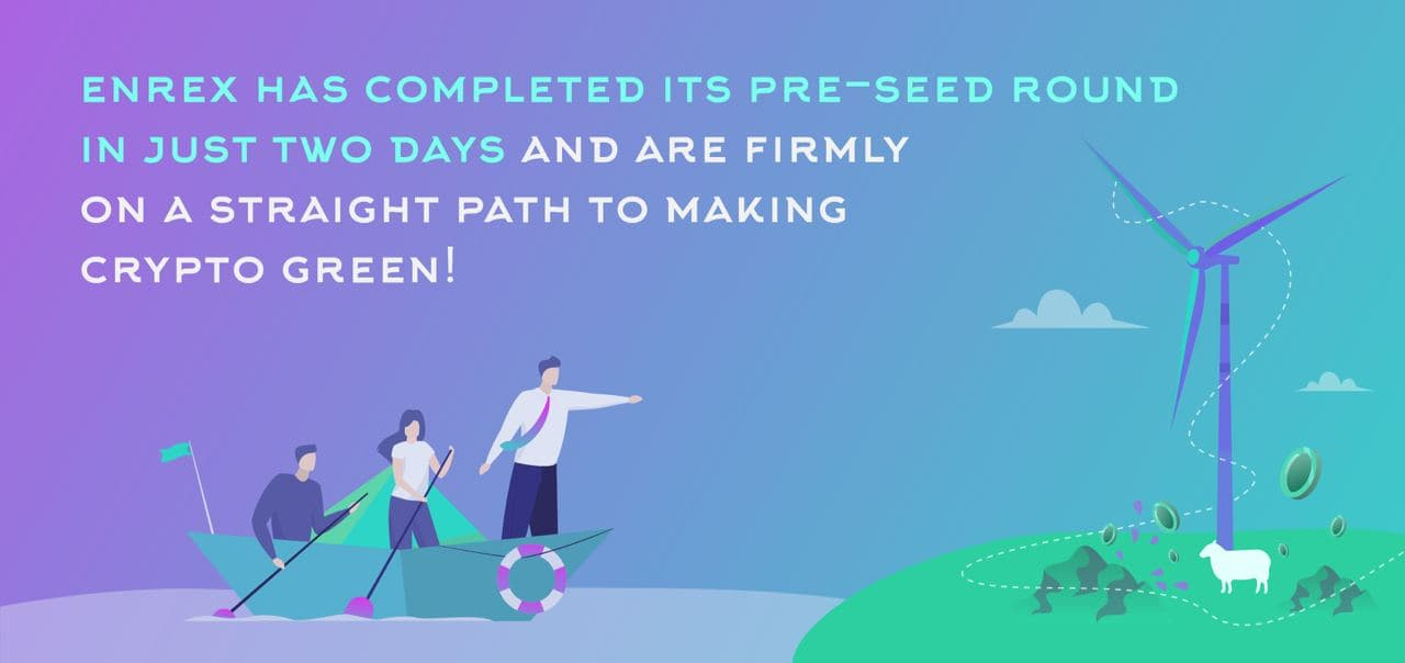 Enrex Has Completed Its Pre-seed Round in Just Two Days and Are Firmly on a Straight Path to Making Crypto Green!